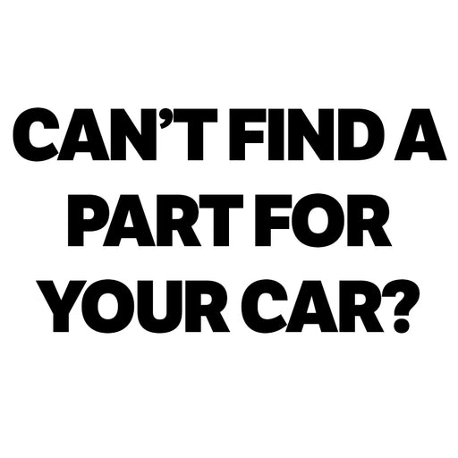 CAN'T FIND A PART FOR YOUR VEHICLE?