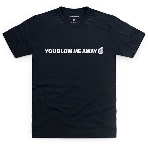 Blow Me Away T-Shirt