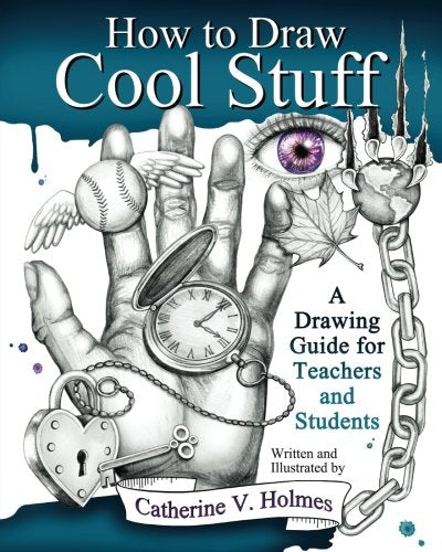 How to Draw Cool Stuff: A Drawing Guide for Teachers and Students, - Nouveau Artiste