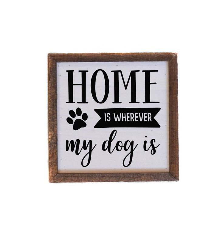 Home Is Wherever My Dog Is Wall Sign