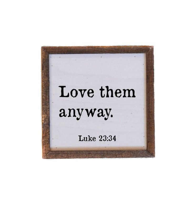 Love Them Anyway Wooden Sign