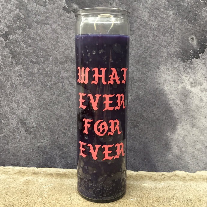 Whatever, forever Candle