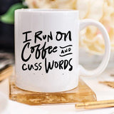 I Run On Coffee and Cuss Words - Ceramic Coffee - DIOR BELLA