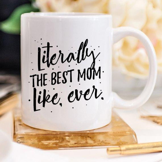 Literally The Best Mom Like Ever Mug, Mothers Day - DIOR BELLA