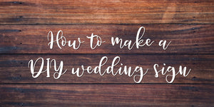 How To Make a DIY Wedding Sign