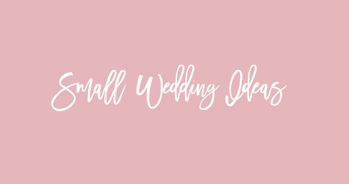 Small Wedding Tips and Ideas
