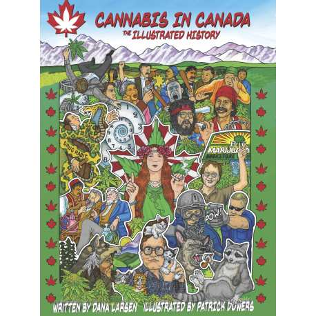 Cannabis in Canada: The Illustrated History by Dana Larsen w/ Illustrations by Patrick Dowers