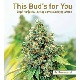 This Bud's For You - Legal Marijuana: Selecting, Growing & Enjoying Cannabis by Ed Rosenthal