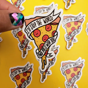 "Pizza ""I'll stop the world and Melt with you"" sticker"