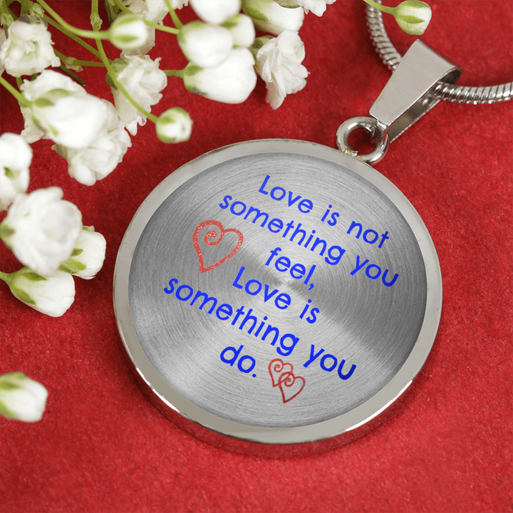 Love Is Not Something You Feel Love Is Something You Do Your