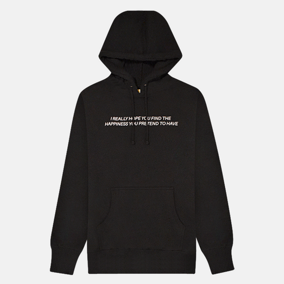 I Hope You Find The Happiness You Pretend to Have Hoodie (Black)