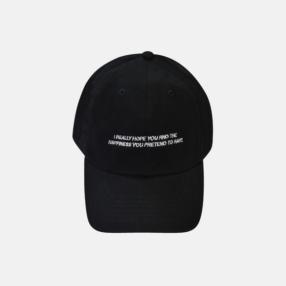 I really hope you find the happiness you pretend to have Dad Hat