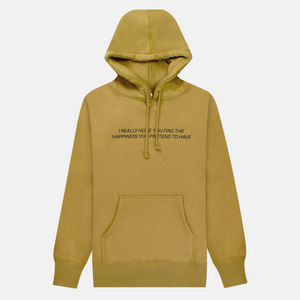 I Really Hope You Find The Happiness You Pretend to Have Hoodie (Tan)