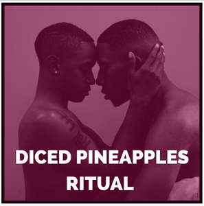 DICED PINEAPPLES RITUAL