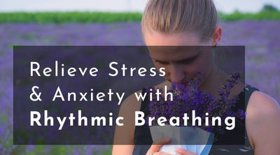 Relieve Stress And Anxiety With Rhythmic Breathing