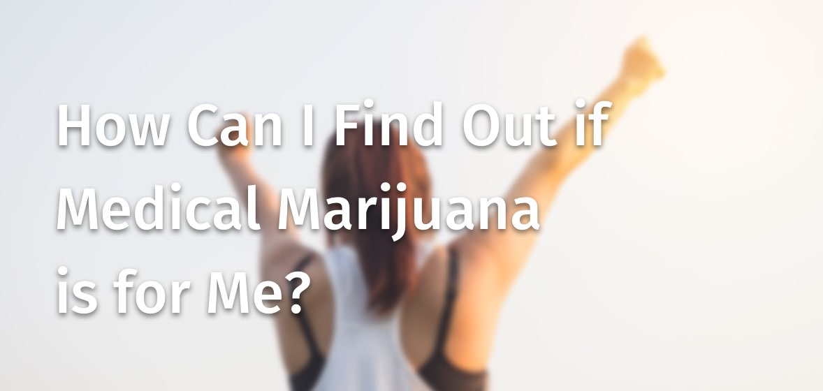 How Can I Find Out if Medical Marijuana is for Me?