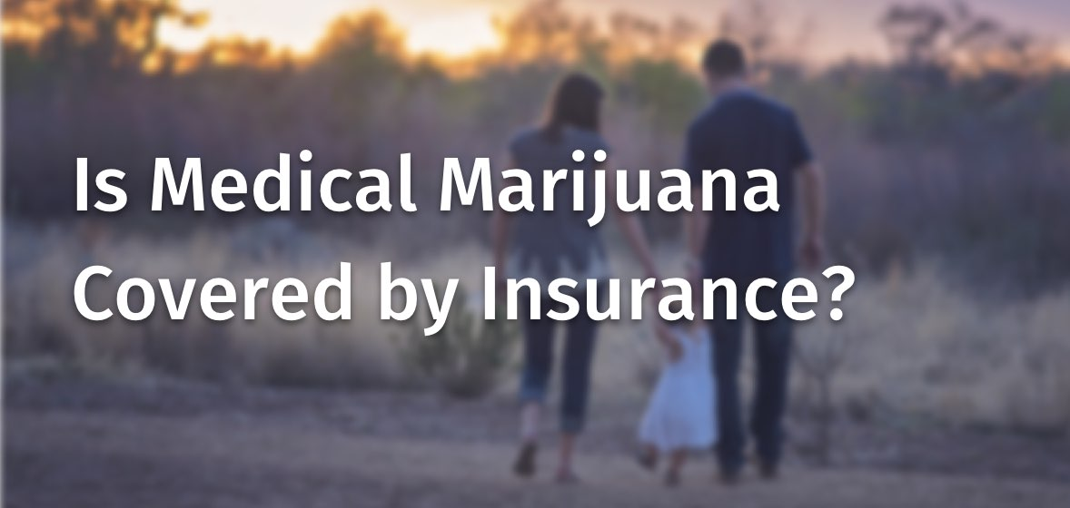IS MEDICAL MARIJUANA COVERED BY INSURANCE?