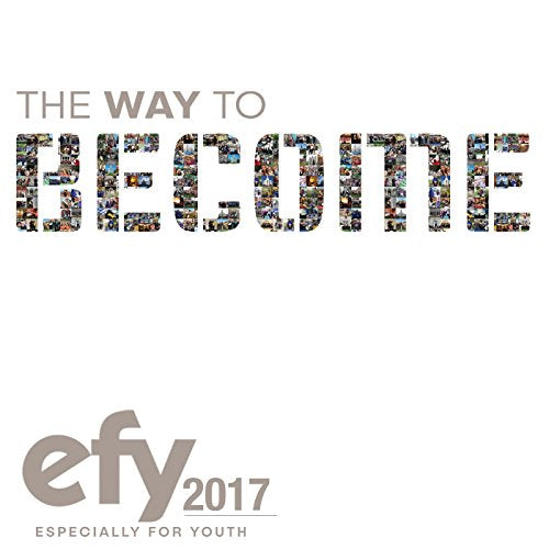 EFY 2017 The Way to Become (Especially for Youth) - Zions Marketplace