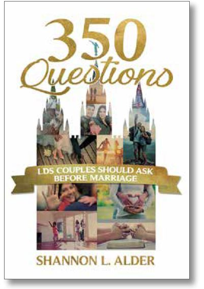 350 Questions LDS Couples Should Ask before Marriage by Shannon L. Alder - Zions Marketplace