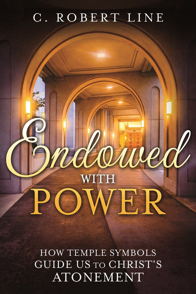Endowed with Power: How Temple Symbols Guide Us to Christ's Atonement - Zions Marketplace