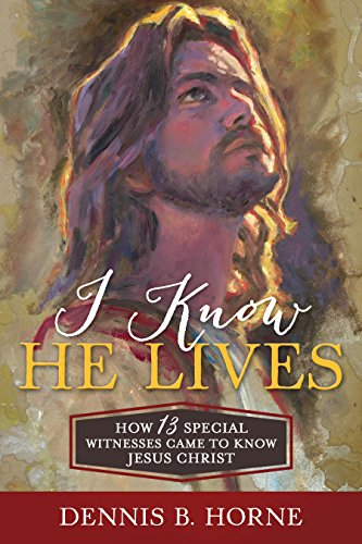 I Know He Lives: How 13 Special Witnesses Came to Know Jesus Christ - Zions Marketplace
