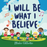 I Will Be What I Believe [CD] - Zions Marketplace