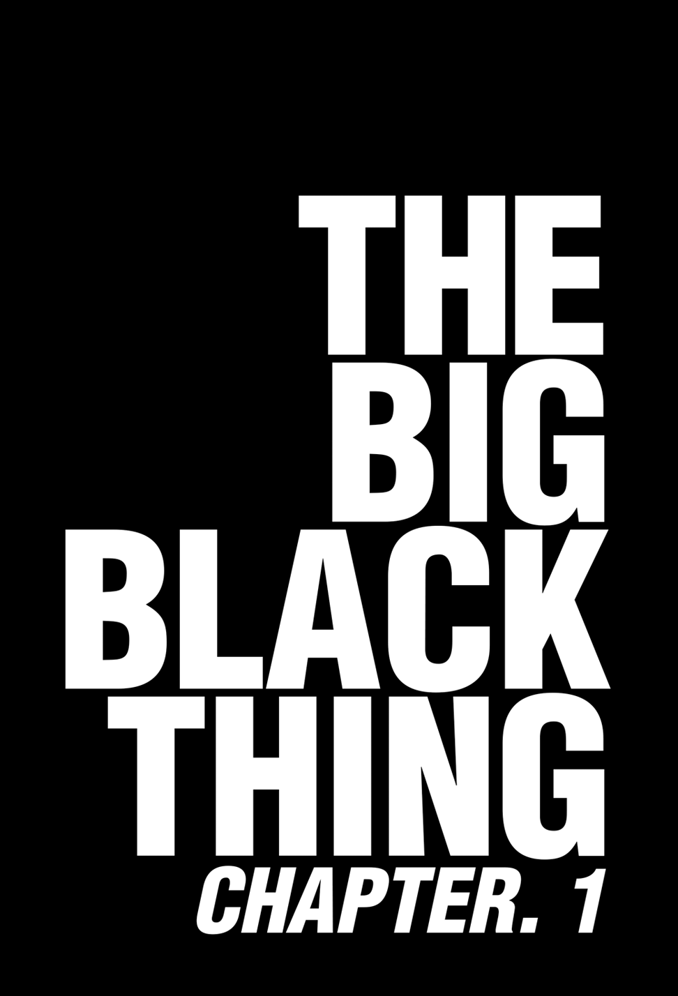 The Big Black Thing: Chapter. 1