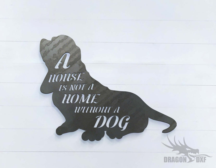 A House is Not a Home Without a Dog 20 x 15.5 inches - DXF Download