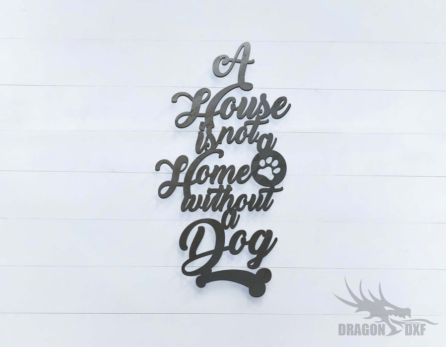 A House is Not a Home Without a Dog 15 x 8 inches - DXF Download