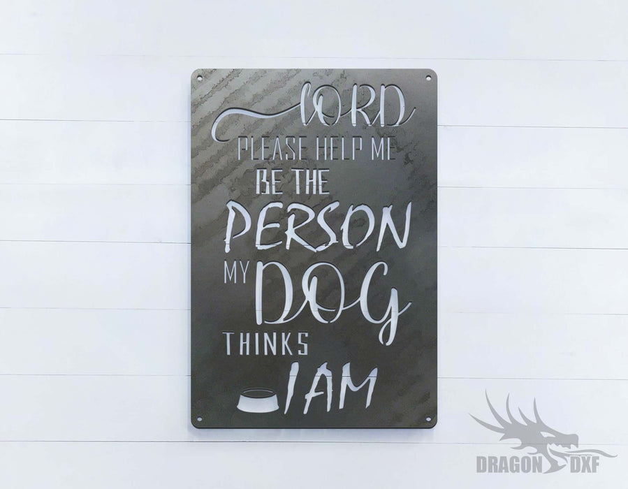 Lord Please Help Me Be The Person My Dog Thinks I Am - DXF Download