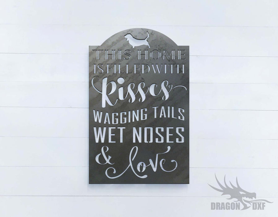 This Home Is Filled With Kisses Wagging Tails Wet Noses & Love - DXF Download