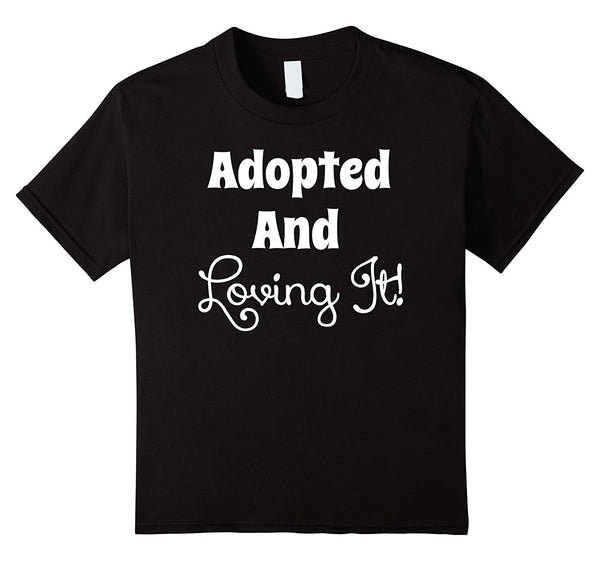 Adopted and Loving It Adoption Family T Shirts