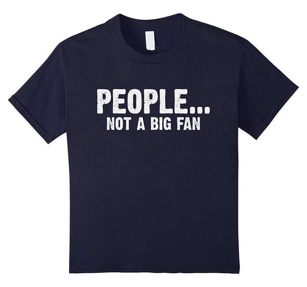 people not a big fan shirt