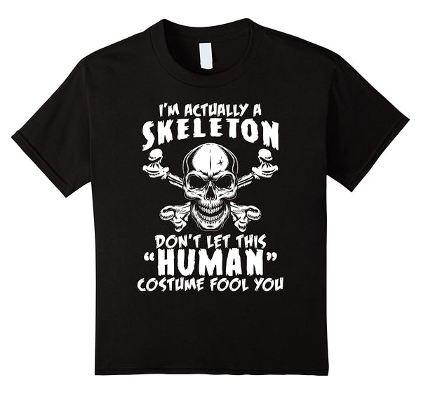 I'm Actually A Skeleton Don't Let This Fool You T-shirt