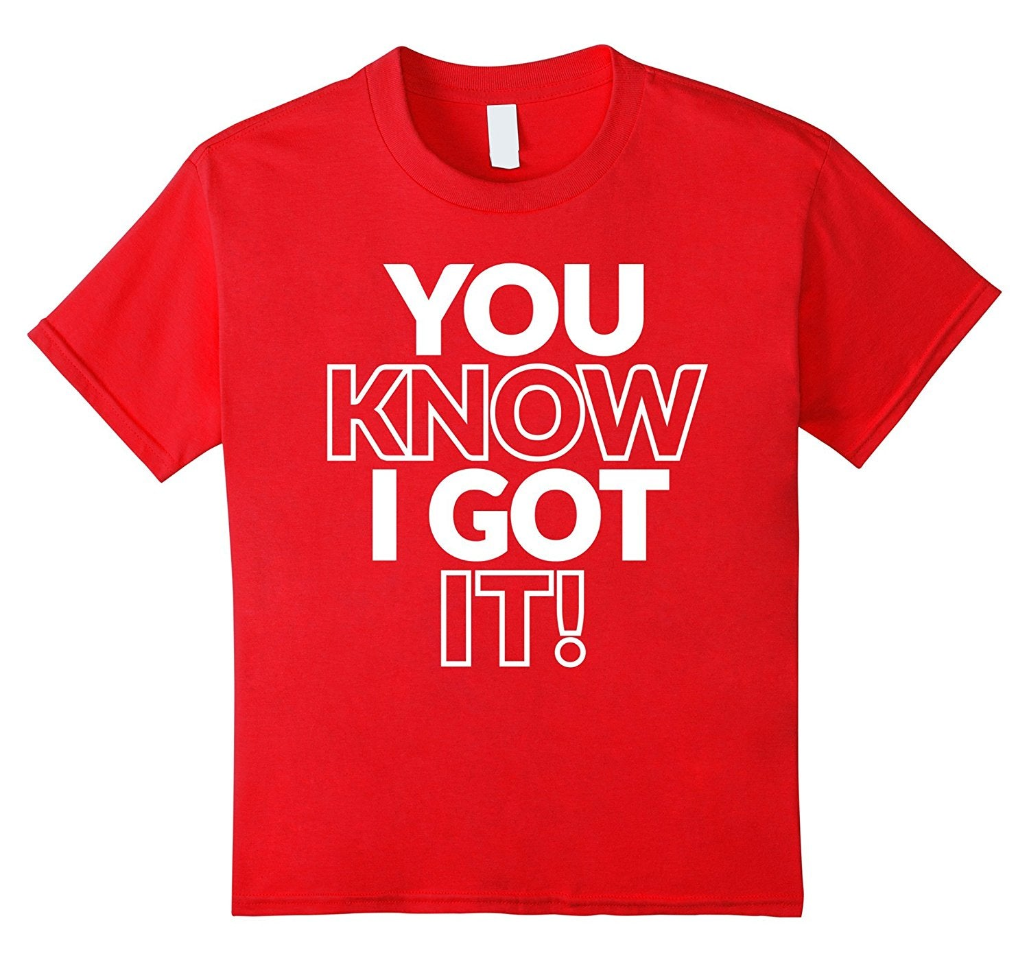 You Know I Got It Funny Cool Novelty T-Shirt