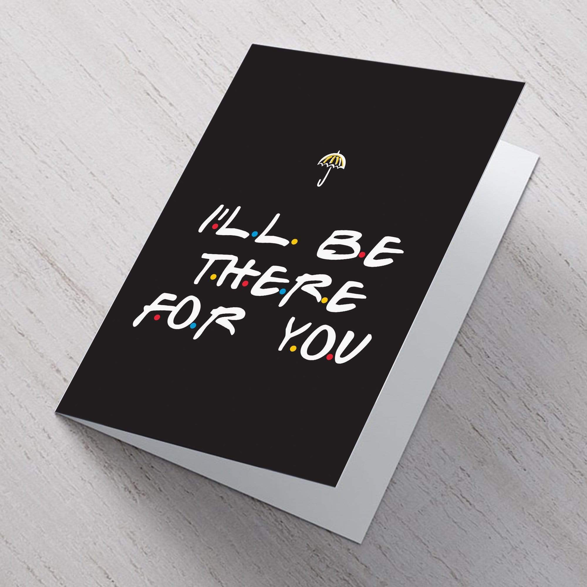cards I'll Be There For You A6 Card