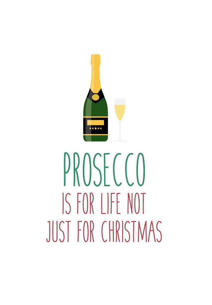 Prosecco is for life not just for christmas funny card
