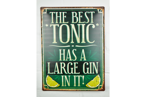 The Best Tonic has a Large gin in it metal Sign