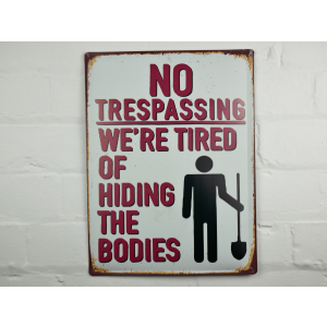 No trespassing were tired of burying the bodies metal sign