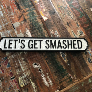 lets get smashed street road sign
