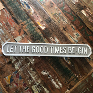 LET THE GOOD TIMES BE-GIN STREET ROAD SIGN