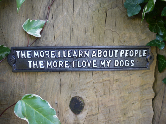 The more I love My Dogs Cast Iron Sign