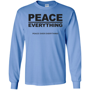 PEACE OVER EVERYTHING  LS (various colors)