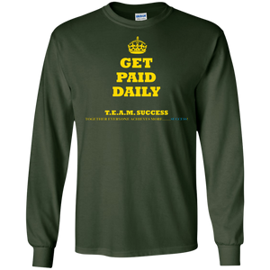 GET PAID DAILY - T.E.A.M. SUCCESS LS [2 Sided] (various colors)