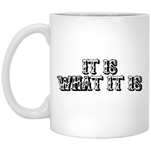 IT IS WHAT IT IS 11 oz. White Mug