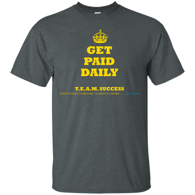 GET PAID DAILY - T.E.A.M. SUCCESS [2 Sided] (various colors)