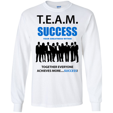 T.E.A.M. SUCCESS [YOUR GREATNESS WITHIN] LS (various colors)
