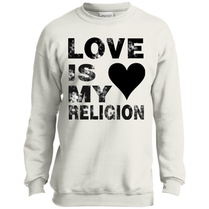 LOVE IS MY RELIGION Youth Crewneck Sweatshirt (various colors)