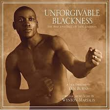 Unforgivable Blackness-The Rise and fall of Jack Johnson