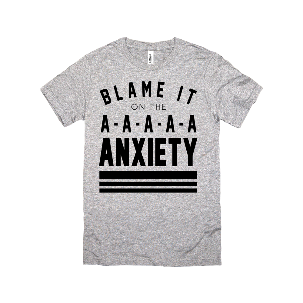 Blame It On The Anxiety